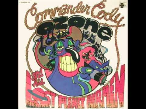 """Commander Cody - """"Lost In The Ozone"""""""